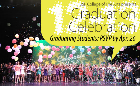 USF College of The Arts presents 12-13 Graduation Celebration. Graduating Students: RSVP by Apr. 26